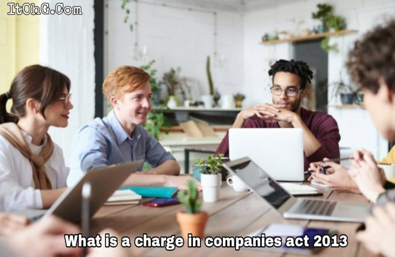 What is a charge in companies act 2013